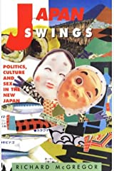 Japan Swings: Politics, Culture and Sex in the New Japan Mass Market Paperback