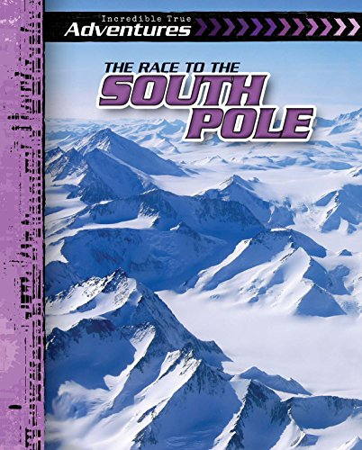 The Race to the South Pole (Incredible True Adventures)