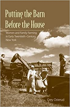 Book Putting the Barn Before the House: Women and Family Farming in Early Twentieth-Century New York