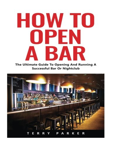 Bar Nightclub (How To Open A Bar: The Ultimate Guide To Opening And Running A Successful Bar Or Nightclub)