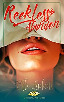 Reckless Abandon (Gilded Knot Book 1) by [Luckett, Elle]
