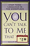 You Can't Talk to Me That Way!; Stop Toxic Language in the Workplace (Hardcover)