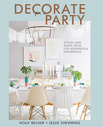 Decorate for a Party: Stylish and Simple Ideas for Meaningful - Party Decorations Diy