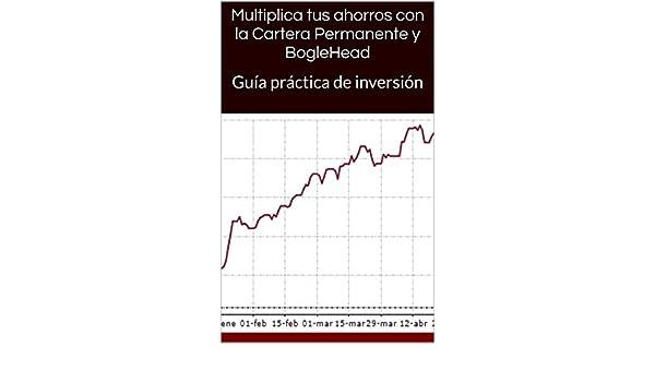 Amazon.com: Multiplica tus ahorros con la Cartera Permanente y BogleHead: Guía práctica de inversión (Spanish Edition) eBook: Aitor Serra Martín: Kindle ...