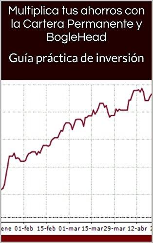 Multiplica tus ahorros con la Cartera Permanente y BogleHead: Guía práctica de inversión (Spanish