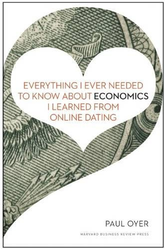 Everything I Ever Needed to Know about Economics I Learned from Online Dating: Paul Oyer: 9781422191651: Amazon.com: Books