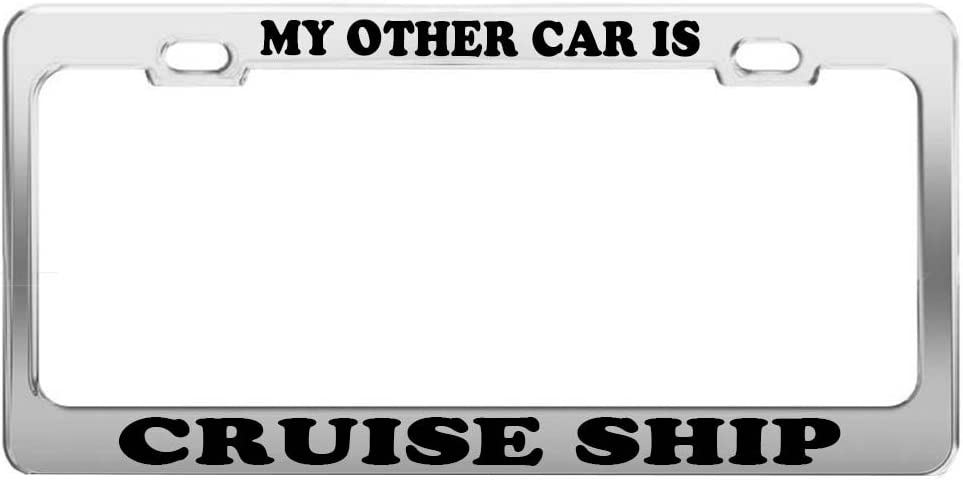 My Other Ride Is A Cruise Ship Chrome Metal License Plate Frame