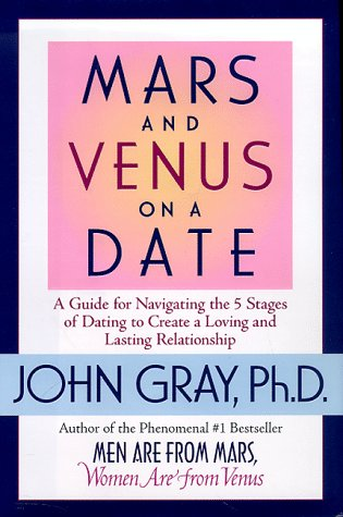 Mars and Venus on a Date: A Guide to Navigating the 5 Stages of Dating to Create a Loving and Lasting Relationship