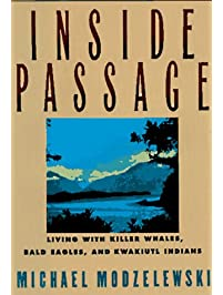 Inside Passage: Living With Killer Whales, Bald Eagles, and Kwakiutl Indians