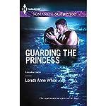 Guarding the Princess: Harlequin Romantic Suspense | Loreth Anne White