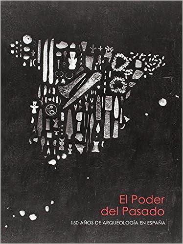 El Poder del Pasado: 150 años de Arqueología en España: Amazon.es ...