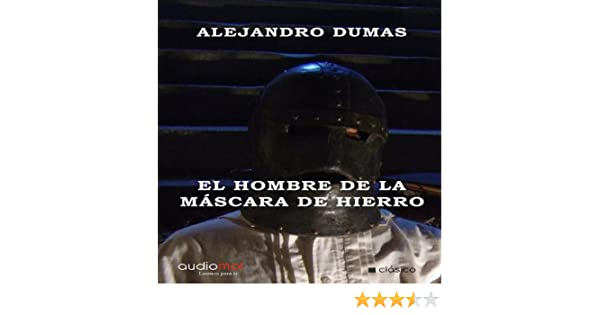 Amazon.com: El hombre de la máscara de hierro [The Man in the Iron Mask] (Audible Audio Edition): Alejandro Dumas, Fernando Caride, Audiomol: Books