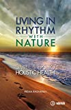 LIVING IN RHYTHM WITH NATURE - Simple Steps to Holistic Health