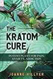 The Kratom Cure: Potent Plant for Pain, Anxiety, Addiction