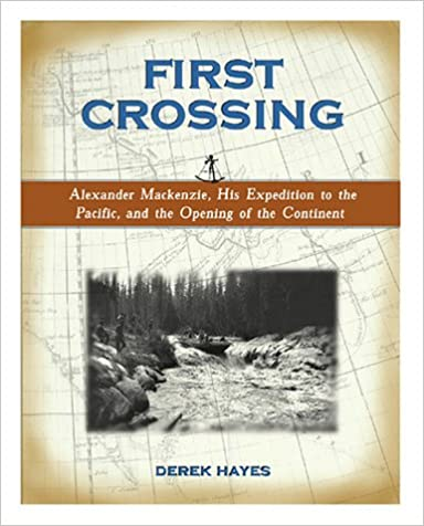 Alexander Mackenzies Search for a Route to the Pacific First Crossing