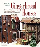 img - for [(Making Great Gingerbread Houses: Delicious Designs from Cabins to Castles, from Lighthouses to Tree Houses )] [Author: Aaron Morgan] [Apr-2002] book / textbook / text book