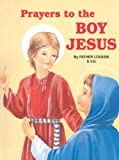 Prayers to the Boy Jesus, Lawrence G. Lovasik, 0899423884