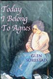 Today I Belong to Agnes, Glen A. Sorestad, 1896860737