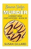 Banana Fudge Murder: A Donut Hole Cozy Mystery - Book 50 (Volume 50) by  Susan Gillard in stock, buy online here