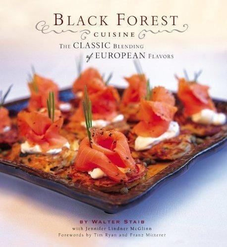 Black Forest Cuisine: The Classic Blending of European Flavors by Walter Staib, Jennifer Linder
