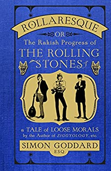 Rollaresque: The Rakish Progress of The Rolling Stones by [Goddard, Simon]