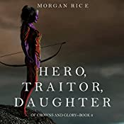 Hero, Traitor, Daughter: Of Crowns and Glory, Book 6 | Morgan Rice