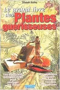 Le grand livre des plantes guérisseuses - Elizabeth Stuckey