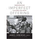 An Imperfect Offering: Humanitarian Action in the Twenty-first Century 1St edition by Orbinski, James (2008) Hardcover