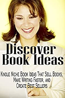 Discover Book Ideas: Kindle Niche Book Ideas That Sell Books, Make Writing Faster, and Create Bestsellers (How to write a book 2) by [Giles, Dean R.]