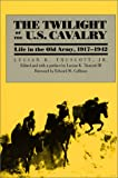 Book cover for The Twilight of the U.S. Cavalry: Life in the Old Army, 1917-1942