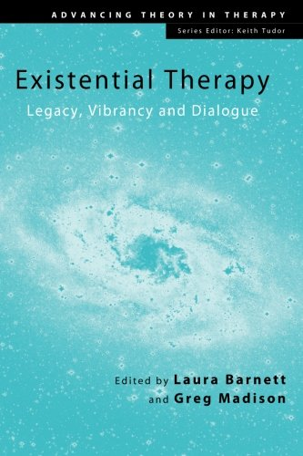 Existential Therapy: Legacy, Vibrancy and Dialogue (Advancing Theory in Therapy)