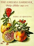The Chelsea Gardener, Phililp Miller 1691-1771, Hazel Le Rougetel, 0565011014