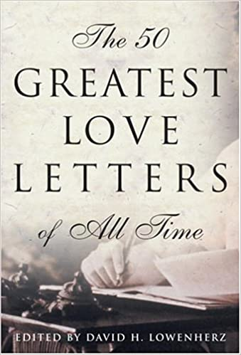 the 50 greatest love letters of all time david lowenherz 9780517223338 amazoncom books