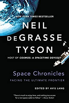 Space Chronicles: Facing the Ultimate Frontier by [Tyson, Neil deGrasse, Avis Lang]