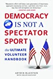 Democracy Is Not a Spectator Sport: The Ultimate Volunteer Handbook