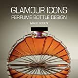 img - for Glamour Icons: Perfume Bottle Design by Marc Rosen book / textbook / text book