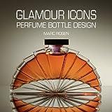 Glamour Icons: Perfume Bottle Design by Marc Rosen
