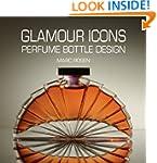 Glamour Icons: Perfume Bottle Design...