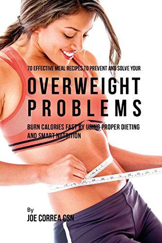 70 Effective Meal Recipes to Prevent and Solve Your Overweight Problems:...
