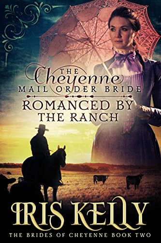 The Cheyenne Mail Order Bride Romanced by the Ranch: (A Sweet Historical Western Romance) (The Brides of Cheyenne Book 2)