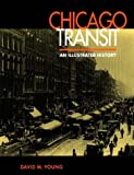 Chicago Transit : An Illustrated History, Young, David M., 0875802419