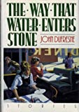 The Way That Water Enters Stone : Stories, Dufresne, John, 0393029247
