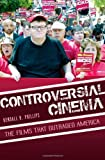 Controversial Cinema, Kendall R. Phillips, 0275994643