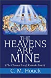Heavens Are Mine:(The Chronicles of Kronide Soter), Charles M Houck, 0595652395