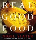 Real Good Food: The Essential Nigel Slater