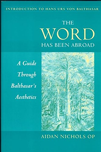 The Word Has Been Abroad: A Guide Through Balthasar's Aesthetics (Introduction to Hans Urs Von Balthasar)