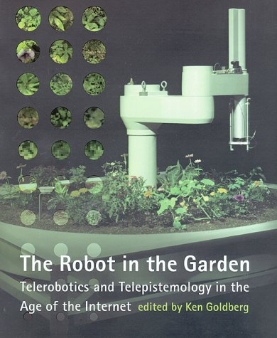 The Robot in the Garden: Telerobotics and Telepistemology in the Age of the Internet (Leonardo Books)