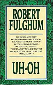 an examination of the book uh oh by robert fulghum Uh-oh is more than a momentary reaction to small problems get a free books of the moment sampler by robert fulghum by robert fulghum.