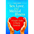 Sex, Love, and Mental Illness: A Couple's Guide to Staying Connected (Sex, Love, and Psychology)
