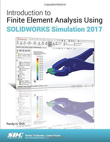 Introduction to Finite Element Analysis Using SOLIDWORKS Simulation 2017 by SDC Publications